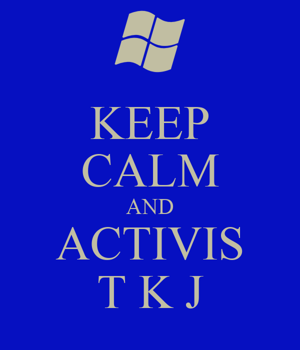 KEEP CALM AND ACTIVIS T K J