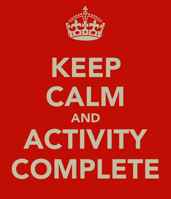 KEEP CALM AND ACTIVITY COMPLETE