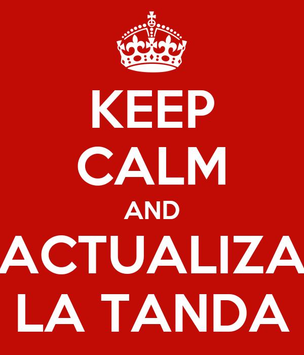 KEEP CALM AND ACTUALIZA LA TANDA