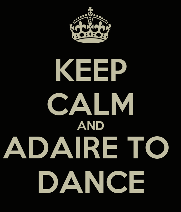 KEEP CALM AND ADAIRE TO  DANCE
