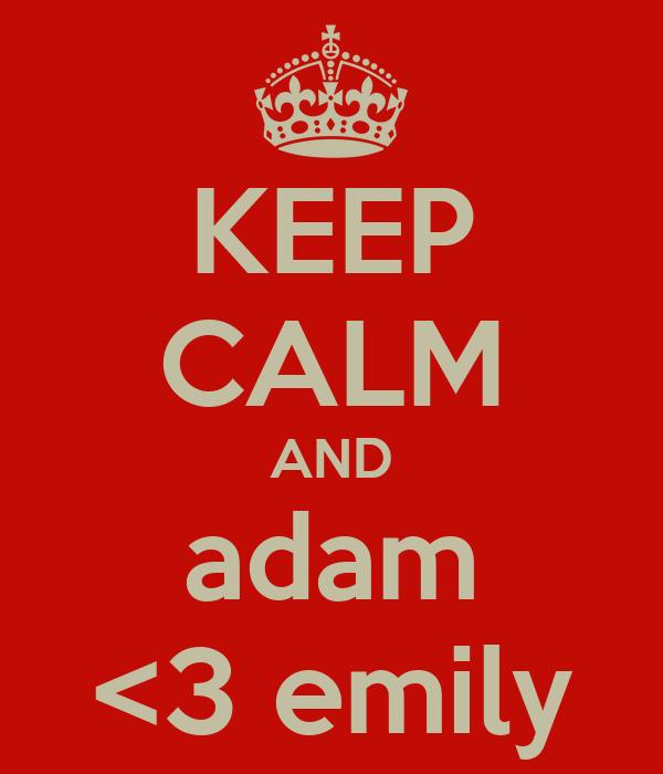 KEEP CALM AND adam <3 emily