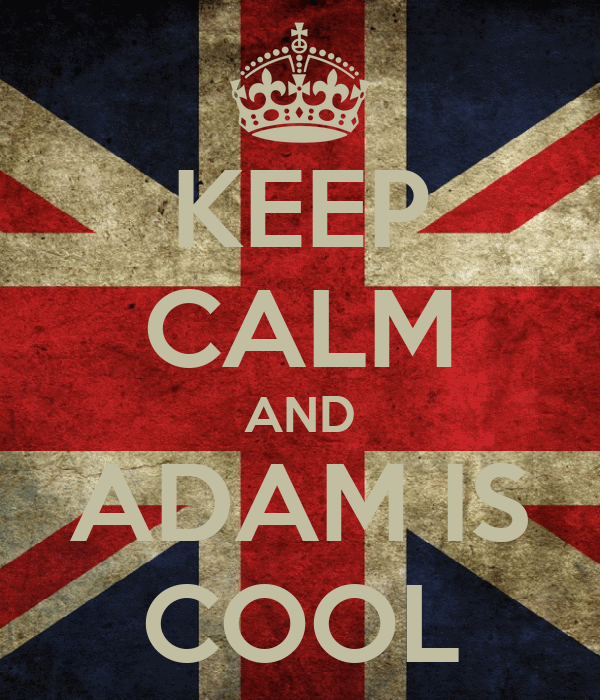 KEEP CALM AND ADAM IS COOL
