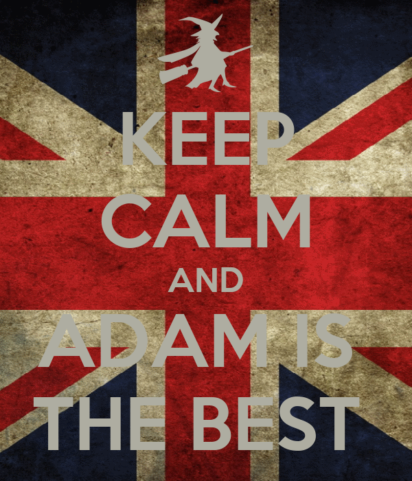 KEEP CALM AND ADAM IS  THE BEST
