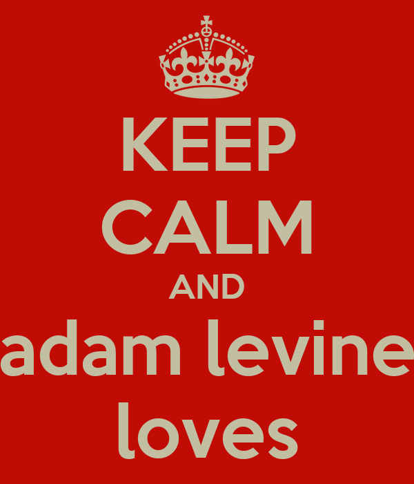 KEEP CALM AND adam levine loves