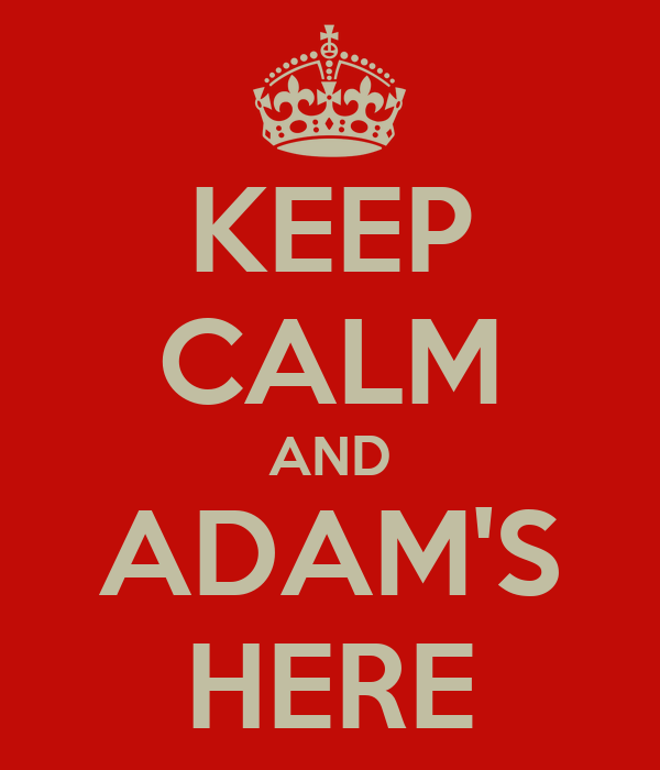 KEEP CALM AND ADAM'S HERE