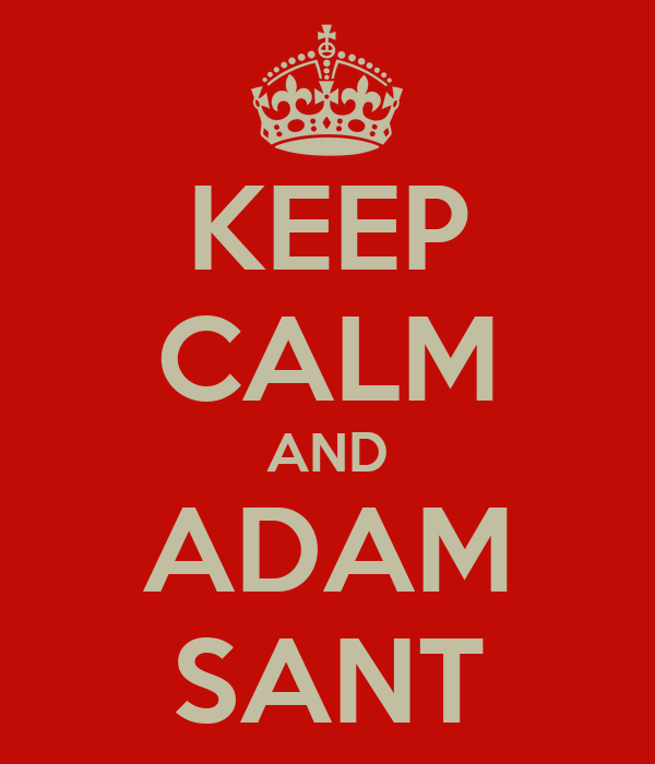 KEEP CALM AND ADAM SANT