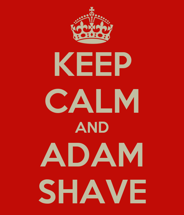 KEEP CALM AND ADAM SHAVE