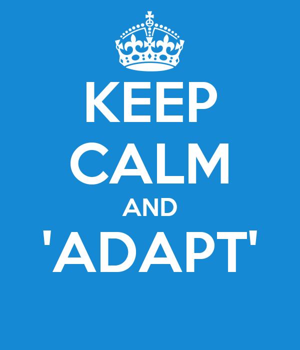 KEEP CALM AND 'ADAPT'