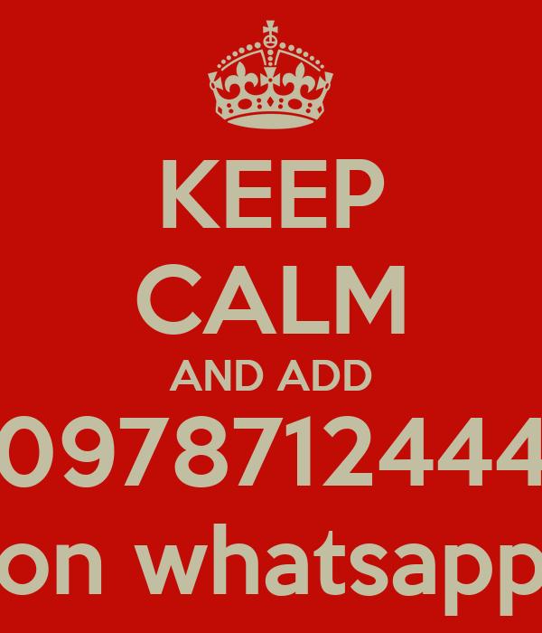 KEEP CALM AND ADD 0978712444 on whatsapp