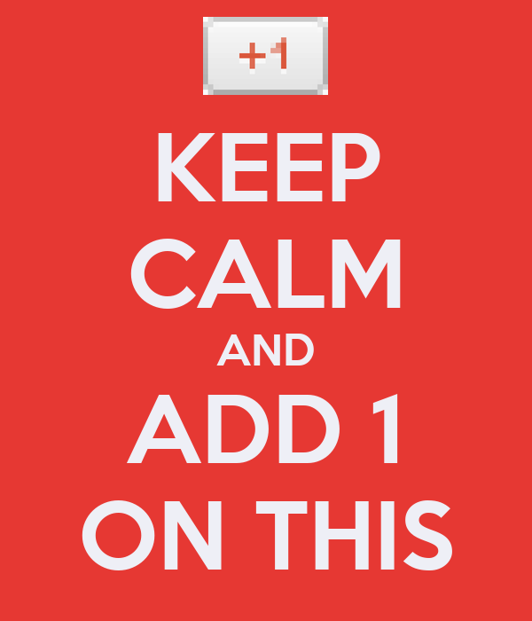 KEEP CALM AND ADD 1 ON THIS