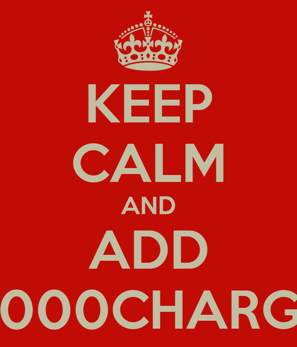 KEEP CALM AND ADD 2000CHARGE