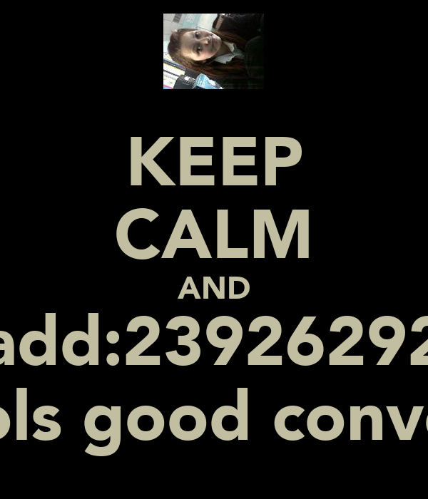 KEEP CALM AND add:23926292 hols good convos