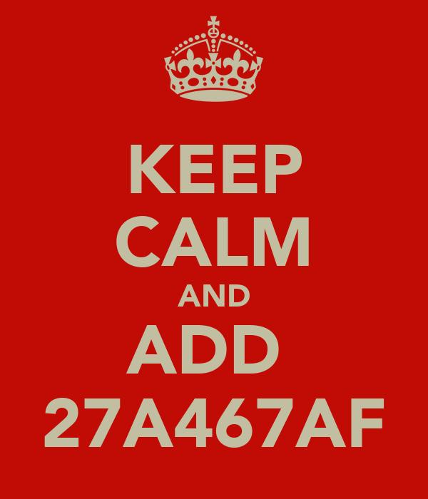 KEEP CALM AND ADD  27A467AF
