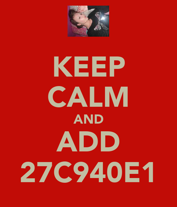 KEEP CALM AND ADD 27C940E1