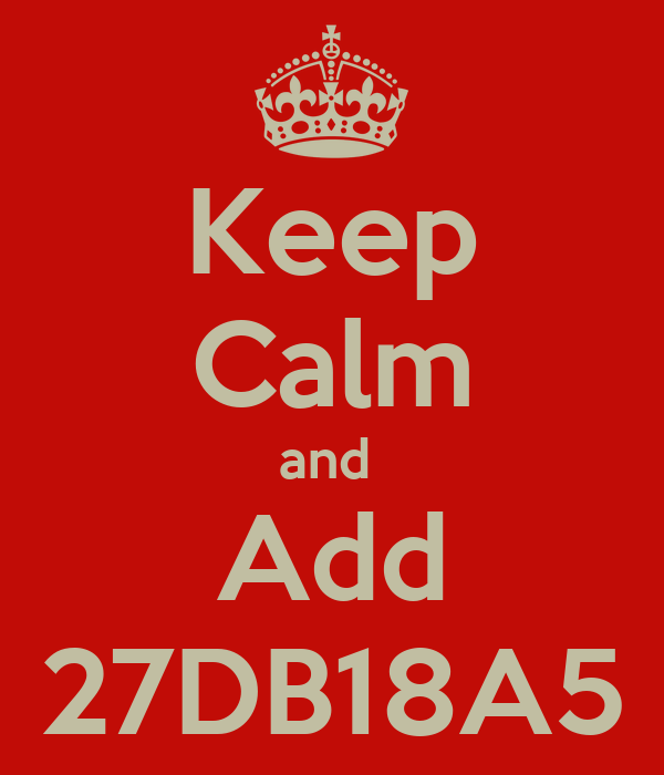 Keep Calm and  Add 27DB18A5