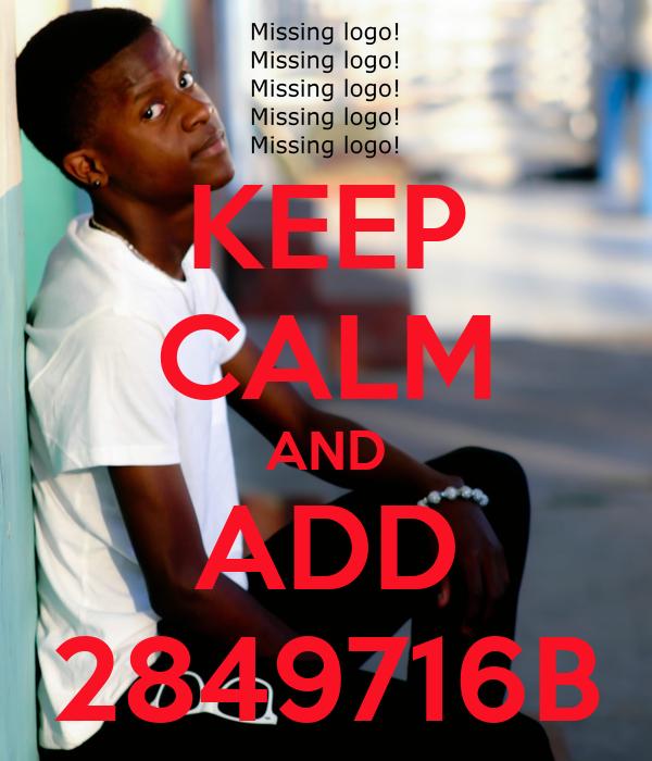 KEEP CALM AND ADD 2849716B