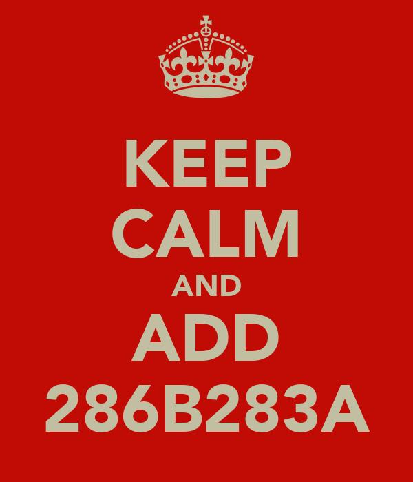 KEEP CALM AND ADD 286B283A