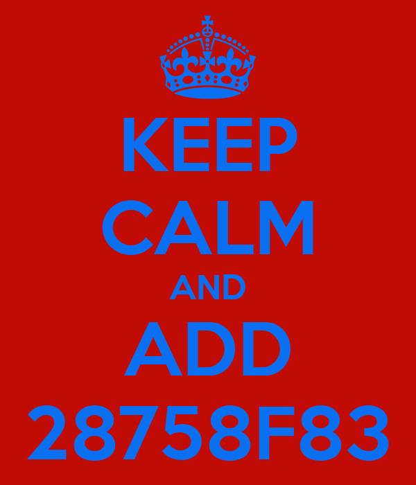 KEEP CALM AND ADD 28758F83