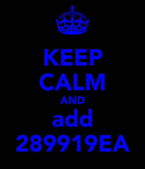 KEEP CALM AND add 289919EA