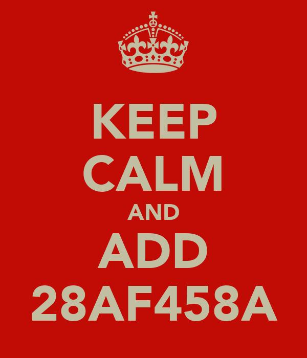 KEEP CALM AND ADD 28AF458A