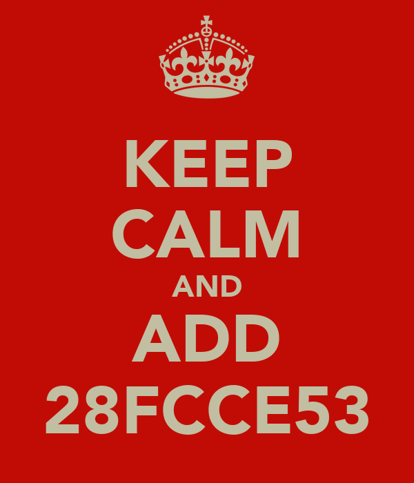 KEEP CALM AND ADD 28FCCE53
