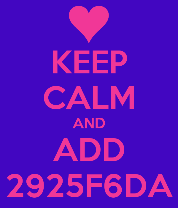 KEEP CALM AND ADD 2925F6DA