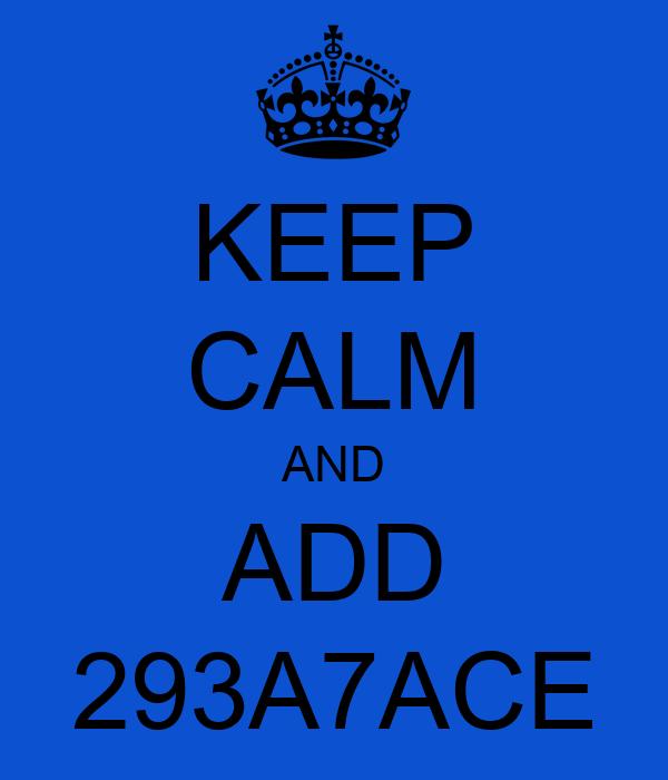 KEEP CALM AND ADD 293A7ACE