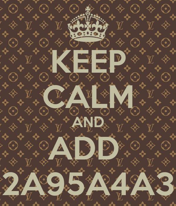 KEEP CALM AND ADD  2A95A4A3