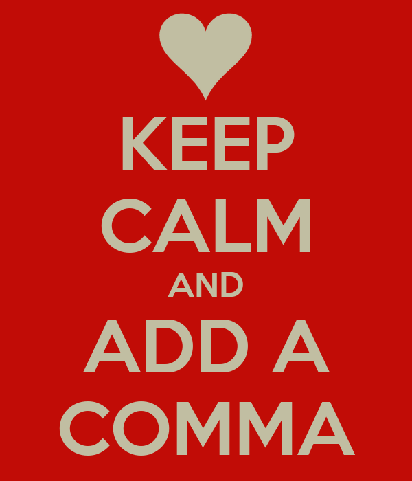 KEEP CALM AND ADD A COMMA