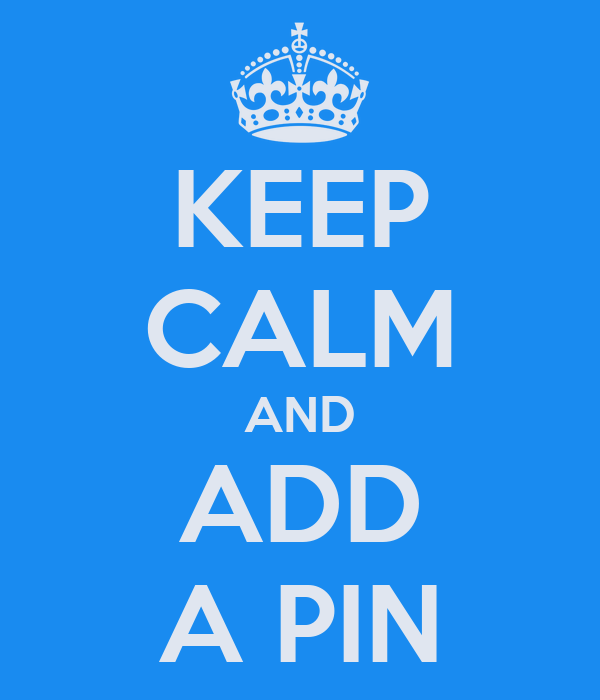 KEEP CALM AND ADD A PIN