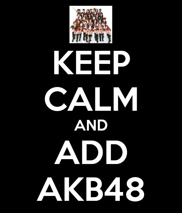 KEEP CALM AND ADD AKB48
