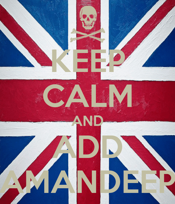 KEEP CALM AND ADD AMANDEEP
