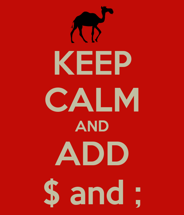 KEEP CALM AND ADD $ and ;