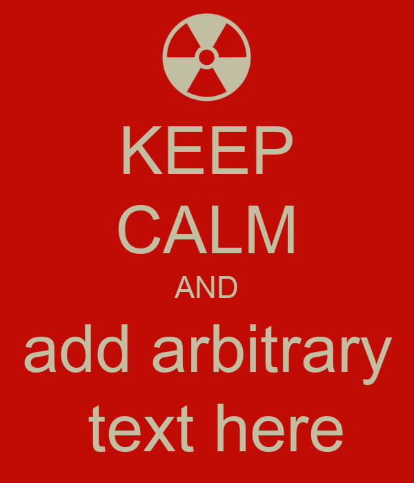 KEEP CALM AND add arbitrary  text here