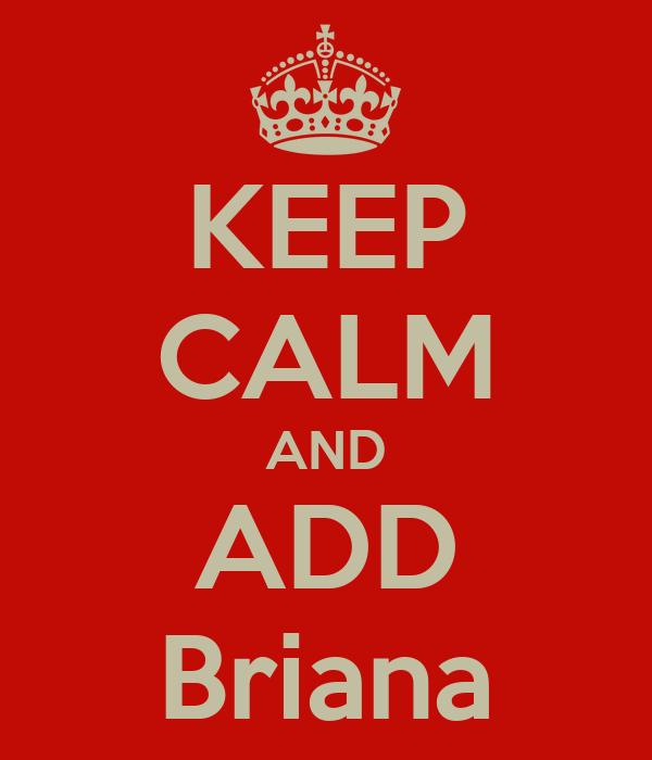 KEEP CALM AND ADD Briana