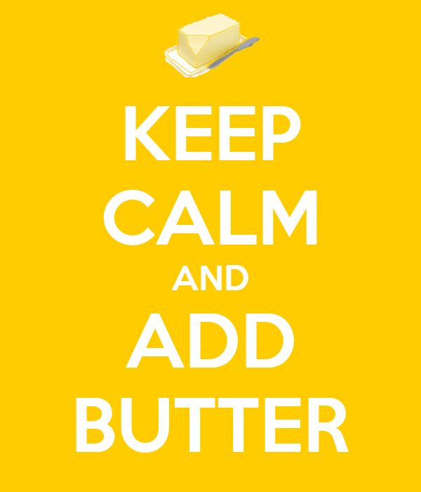 KEEP CALM AND ADD BUTTER