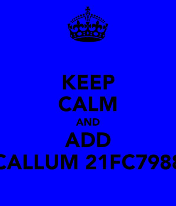 KEEP CALM AND ADD CALLUM 21FC7988
