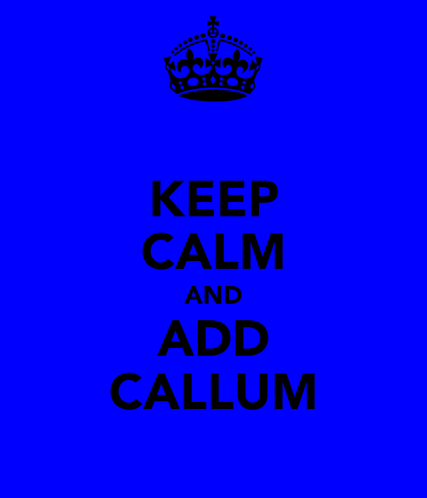 KEEP CALM AND ADD CALLUM