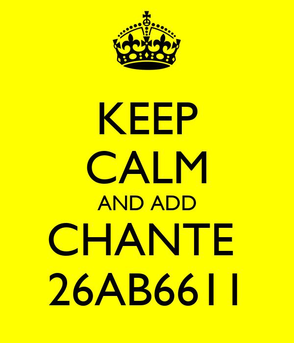 KEEP CALM AND ADD CHANTE  26AB6611
