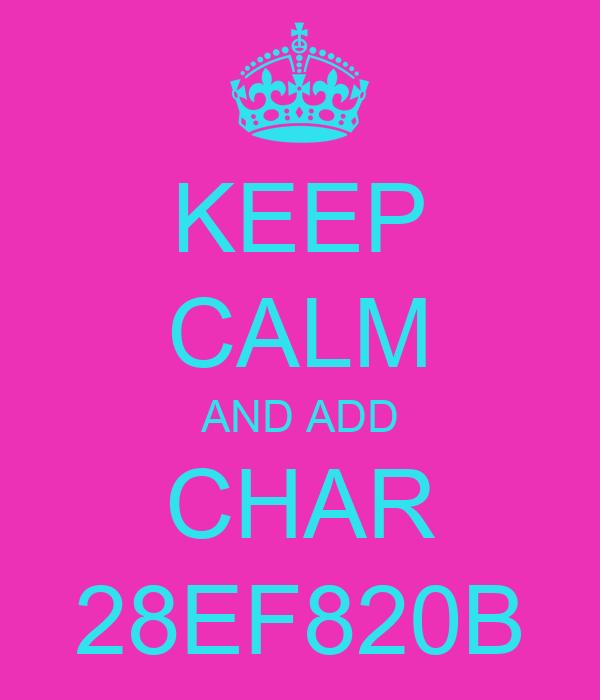 KEEP CALM AND ADD CHAR 28EF820B