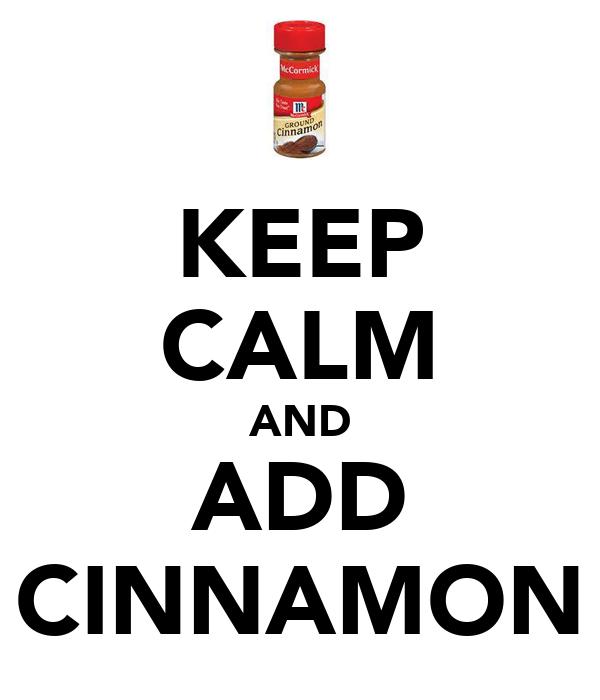 KEEP CALM AND ADD CINNAMON