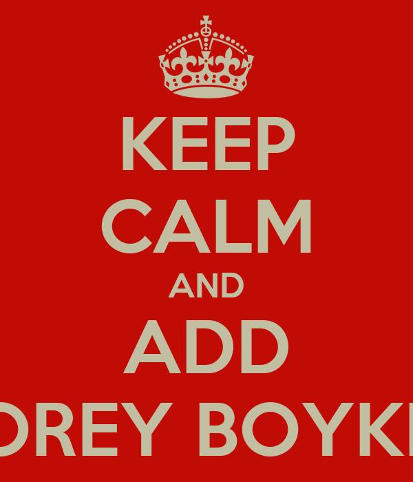 KEEP CALM AND ADD COREY BOYKIN