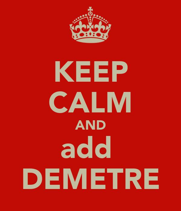 KEEP CALM AND add  DEMETRE