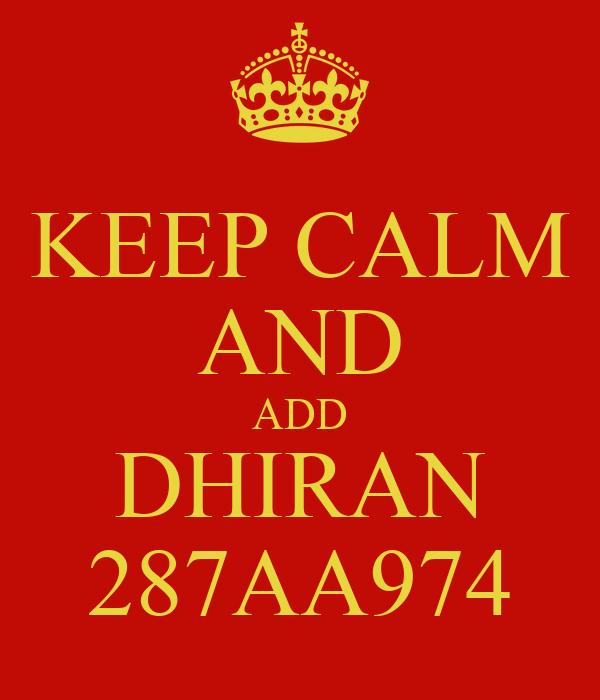 KEEP CALM AND ADD DHIRAN 287AA974
