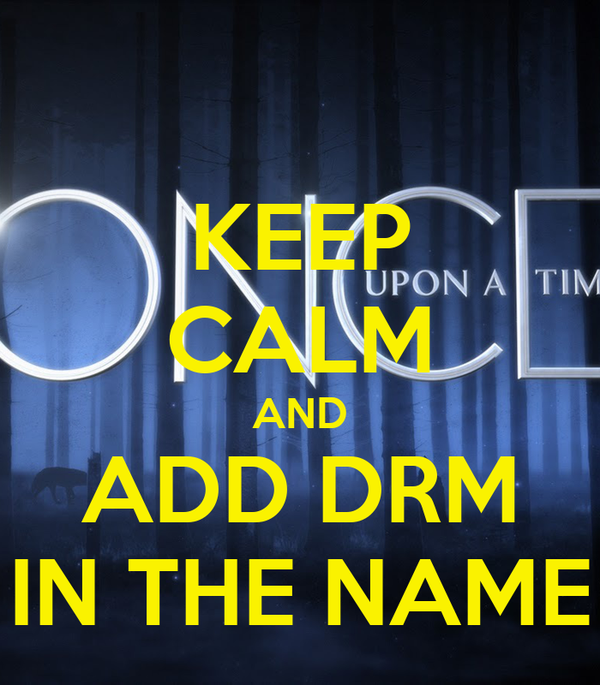 KEEP CALM AND ADD DRM IN THE NAME
