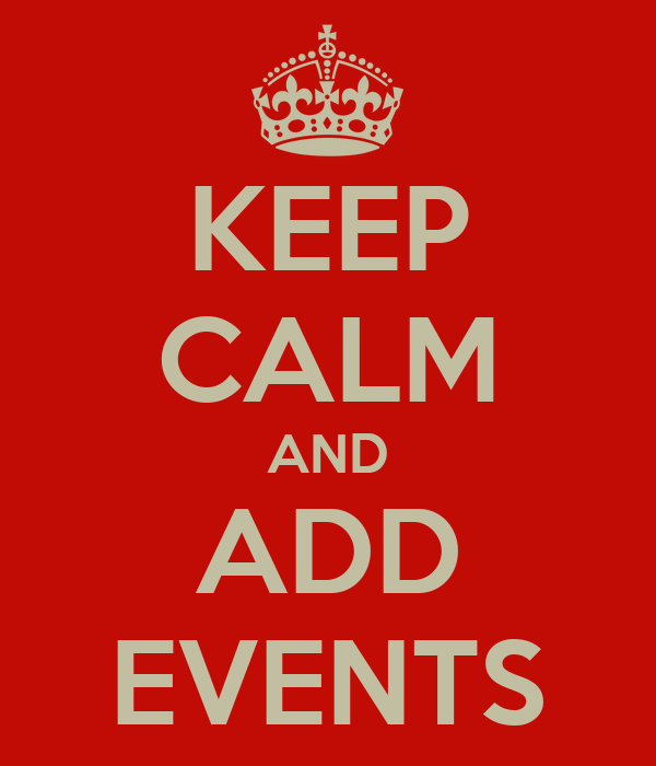 KEEP CALM AND ADD EVENTS