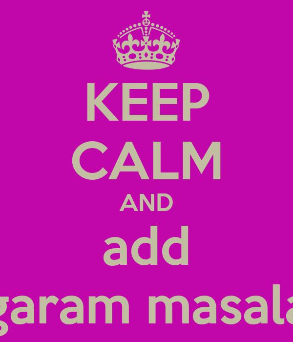KEEP CALM AND add garam masala