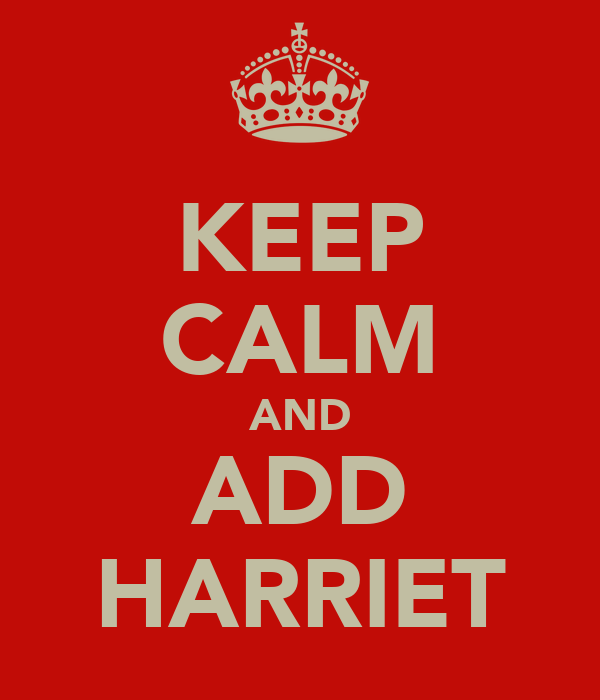 KEEP CALM AND ADD HARRIET