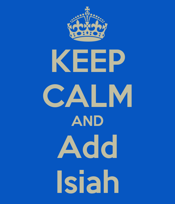 KEEP CALM AND Add Isiah