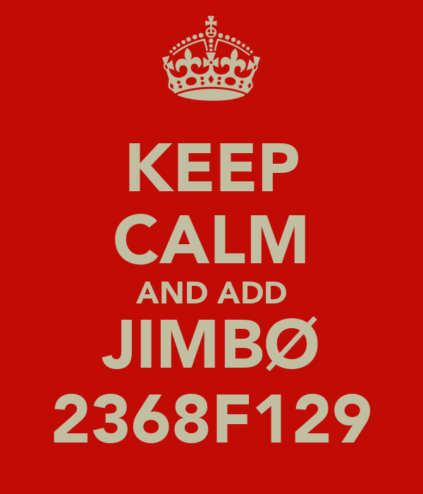 KEEP CALM AND ADD JIMBØ 2368F129